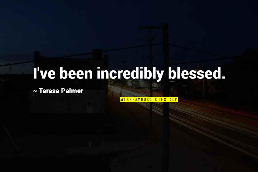 Friends Quiz Quotes By Teresa Palmer: I've been incredibly blessed.
