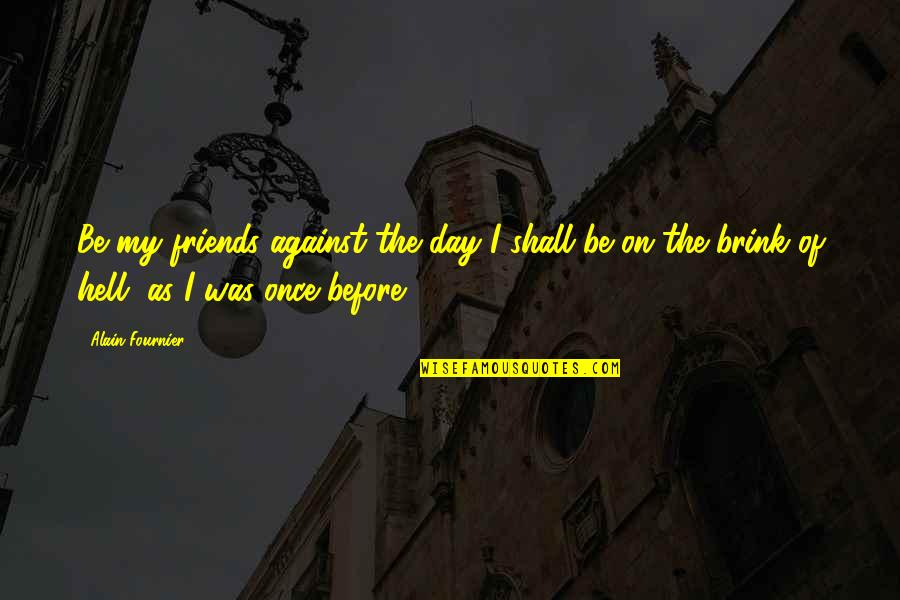 Friends Quotes By Alain-Fournier: Be my friends against the day I shall