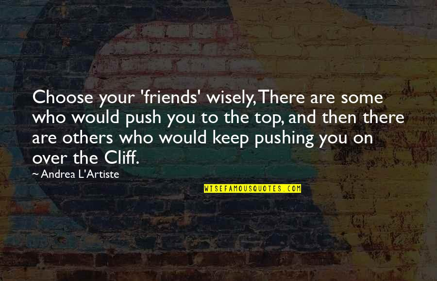 Friends Quotes By Andrea L'Artiste: Choose your 'friends' wisely, There are some who