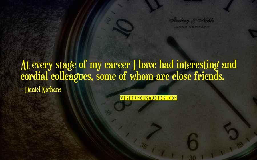 Friends Quotes By Daniel Nathans: At every stage of my career I have