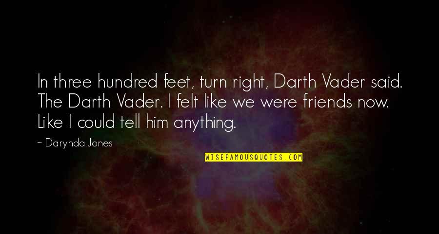 Friends Quotes By Darynda Jones: In three hundred feet, turn right, Darth Vader