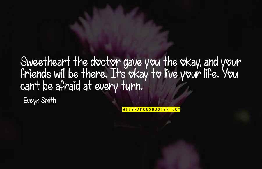 Friends Quotes By Evelyn Smith: Sweetheart the doctor gave you the okay, and