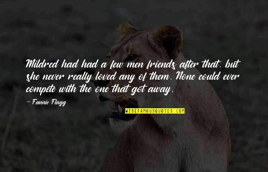 Friends Quotes By Fannie Flagg: Mildred had had a few men friends after