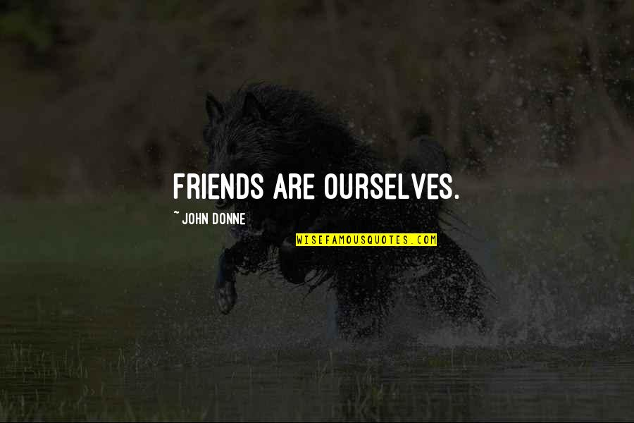 Friends Quotes By John Donne: Friends are ourselves.