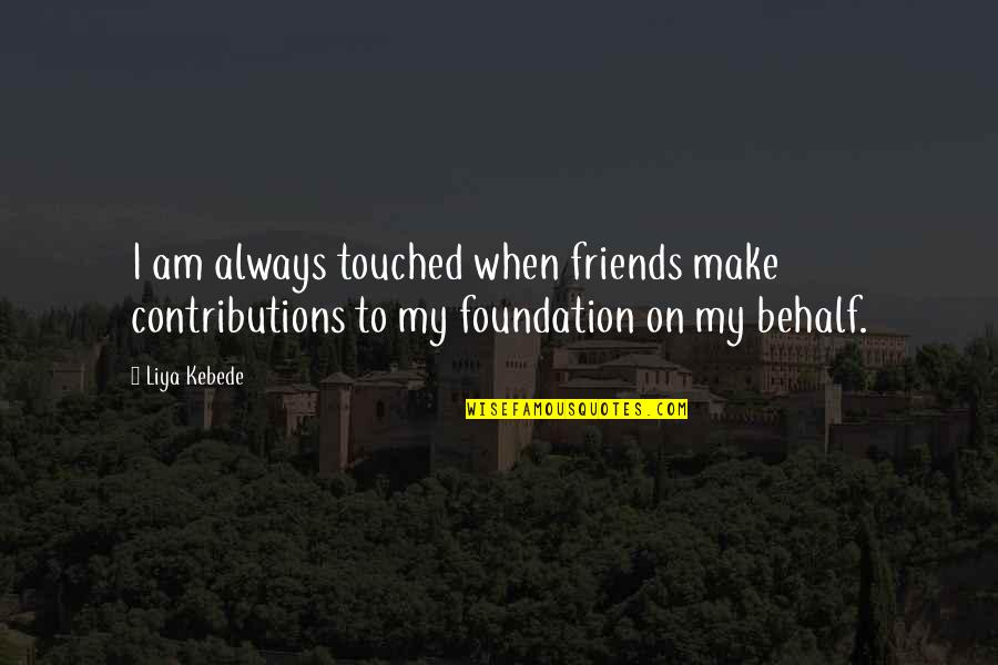 Friends Quotes By Liya Kebede: I am always touched when friends make contributions