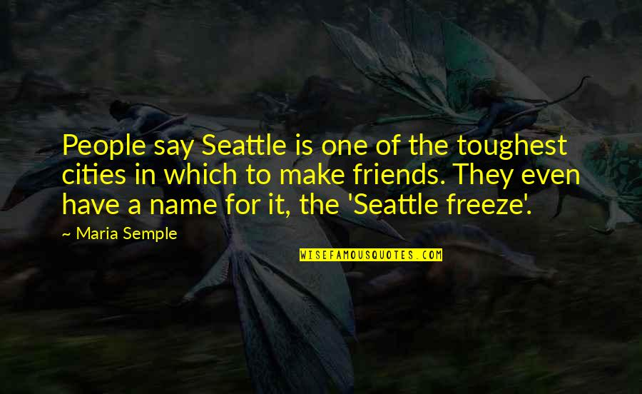 Friends Quotes By Maria Semple: People say Seattle is one of the toughest