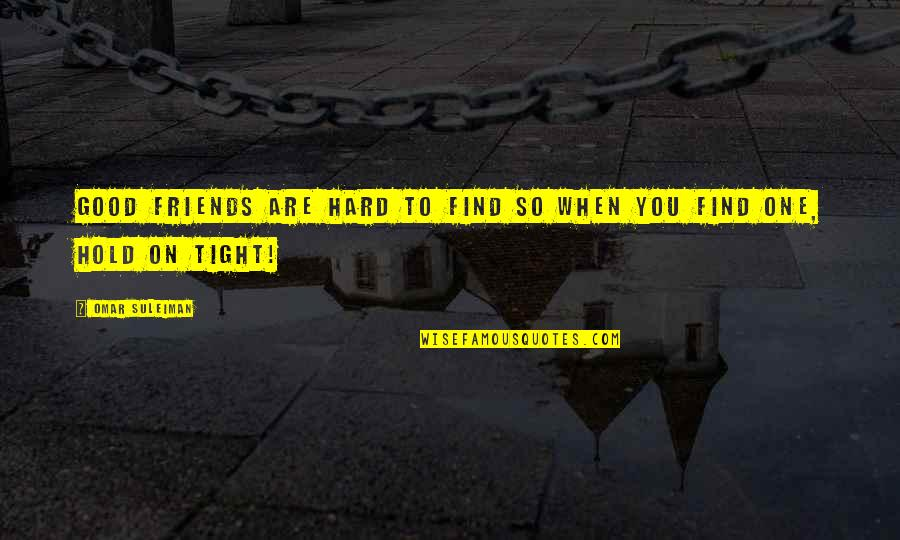 Friends Quotes By Omar Suleiman: Good friends are hard to find so when