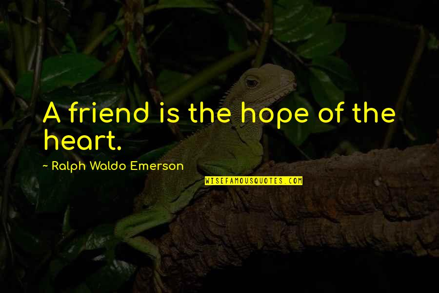 Friends Quotes By Ralph Waldo Emerson: A friend is the hope of the heart.