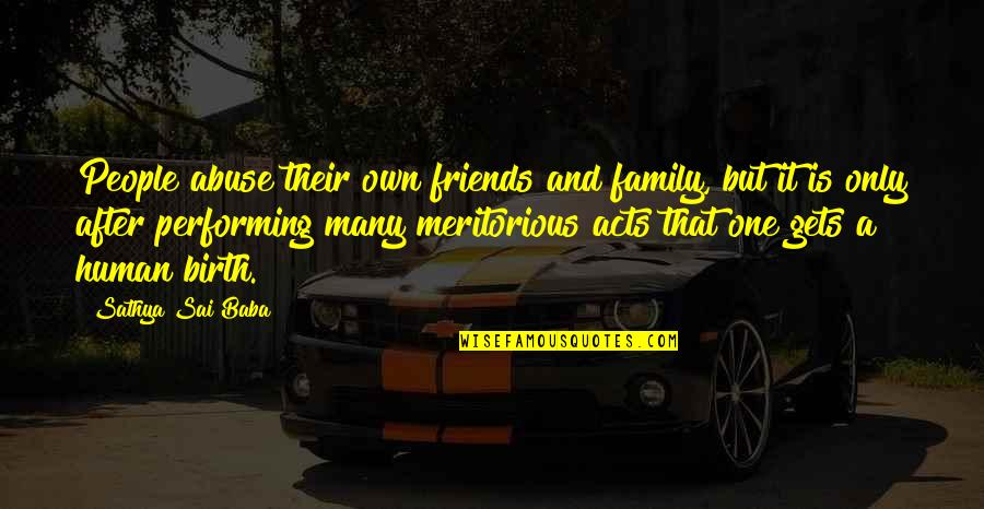 Friends Quotes By Sathya Sai Baba: People abuse their own friends and family, but