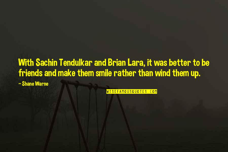 Friends Quotes By Shane Warne: With Sachin Tendulkar and Brian Lara, it was