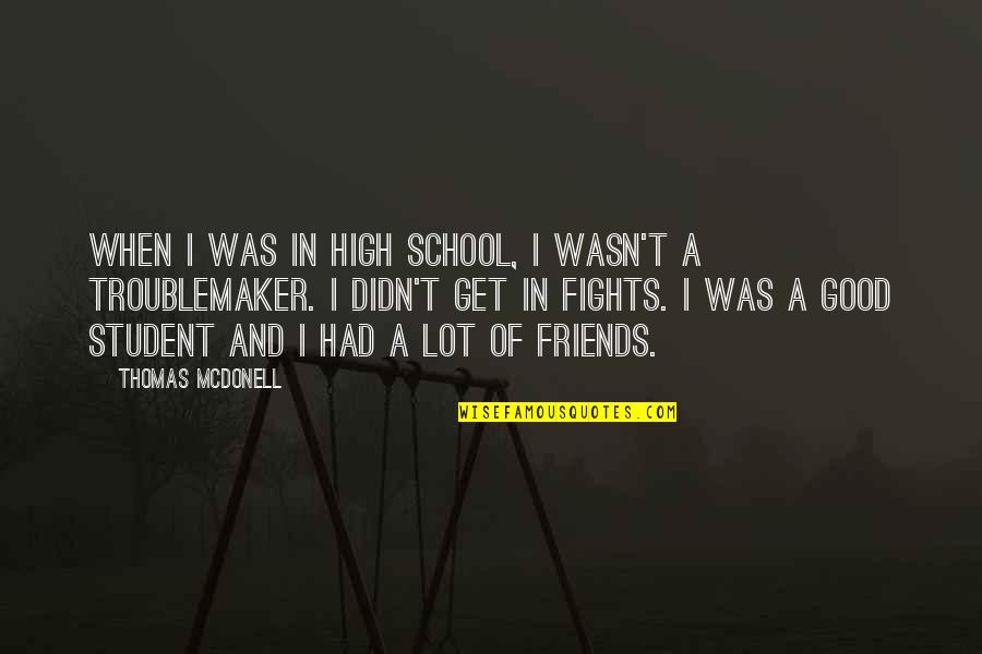 Friends Quotes By Thomas McDonell: When I was in high school, I wasn't