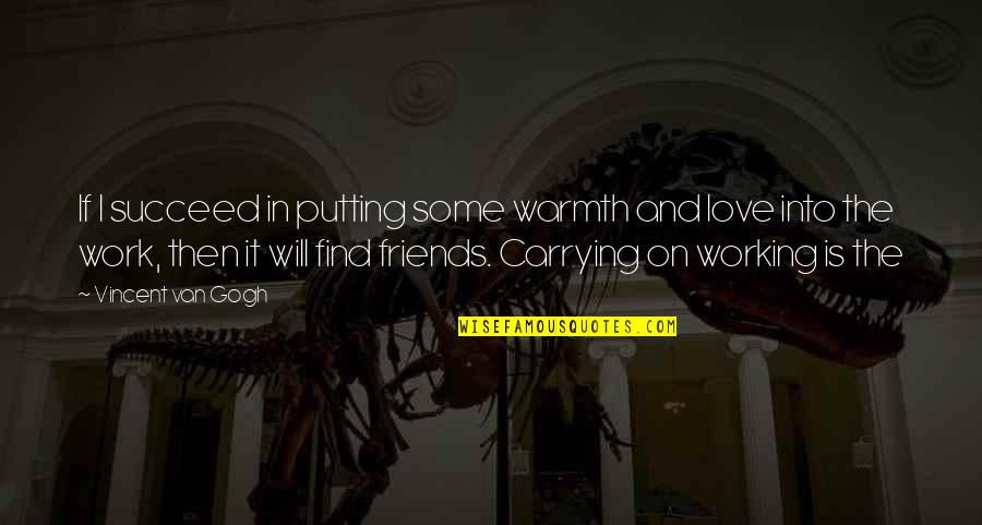 Friends Quotes By Vincent Van Gogh: If I succeed in putting some warmth and