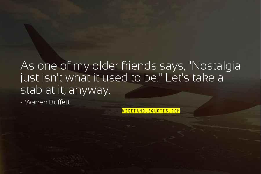 """Friends Quotes By Warren Buffett: As one of my older friends says, """"Nostalgia"""