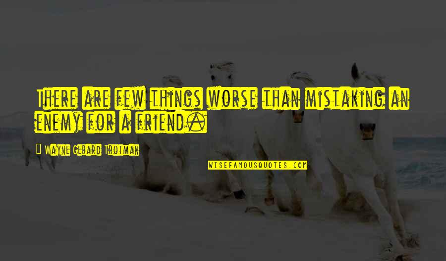 Friends Quotes By Wayne Gerard Trotman: There are few things worse than mistaking an