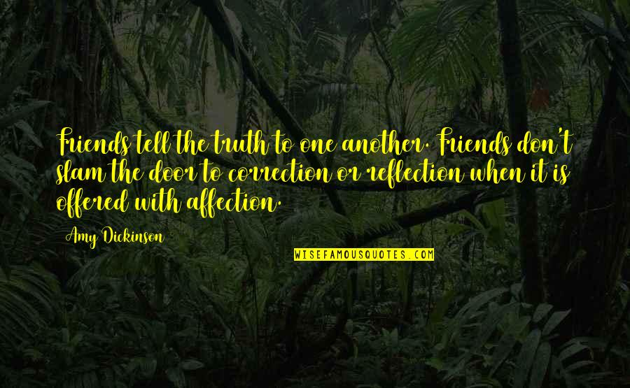 Friends Reflection You Quotes By Amy Dickinson: Friends tell the truth to one another. Friends