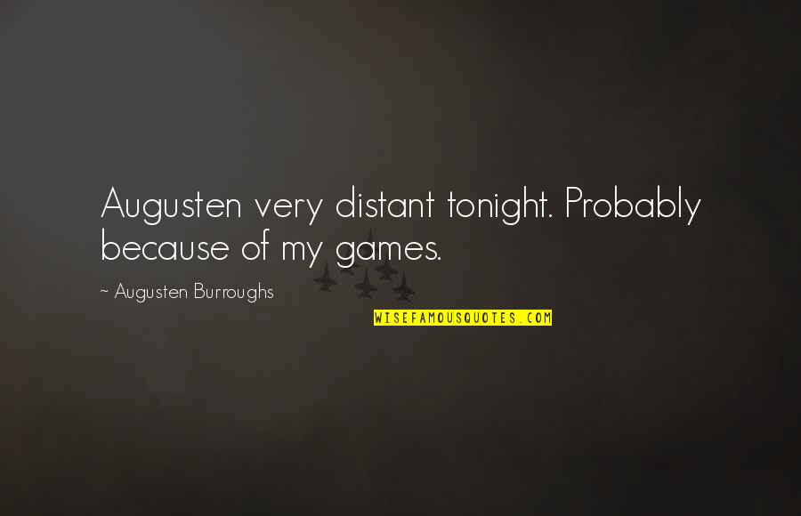 Friends Reflection You Quotes By Augusten Burroughs: Augusten very distant tonight. Probably because of my