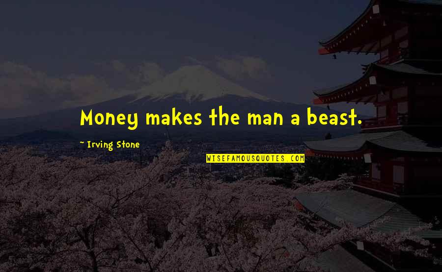 Friends Reflection You Quotes By Irving Stone: Money makes the man a beast.
