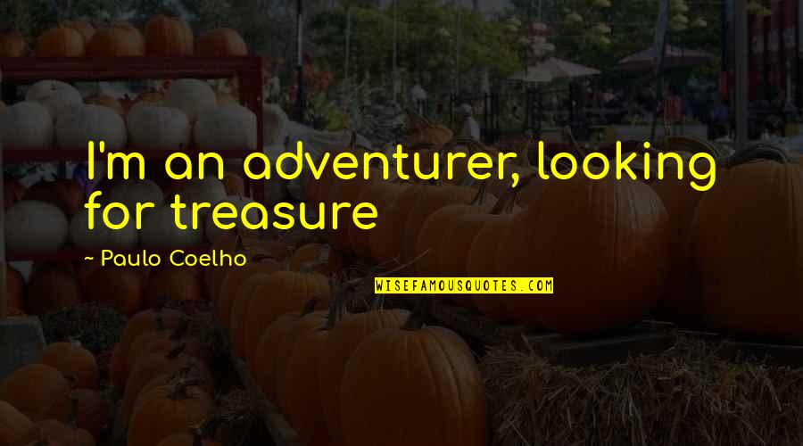 Friends Reflection You Quotes By Paulo Coelho: I'm an adventurer, looking for treasure