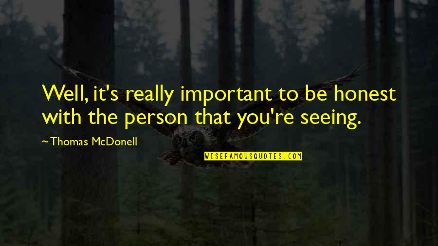 Friends Reflection You Quotes By Thomas McDonell: Well, it's really important to be honest with