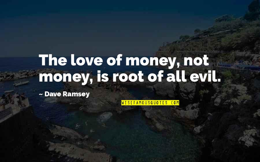 Friends Ross White Teeth Quotes By Dave Ramsey: The love of money, not money, is root