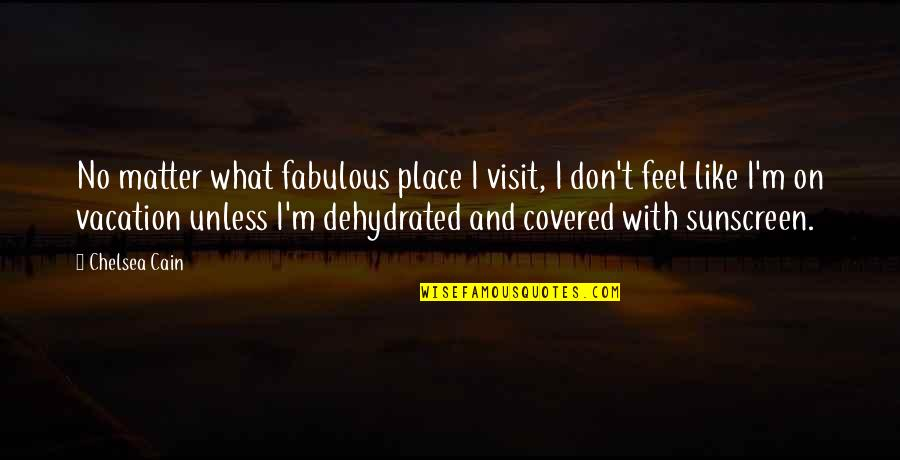 Friends Season 1 Chandler Quotes By Chelsea Cain: No matter what fabulous place I visit, I
