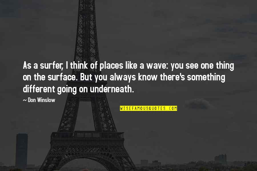 Friends Season 1 Chandler Quotes By Don Winslow: As a surfer, I think of places like