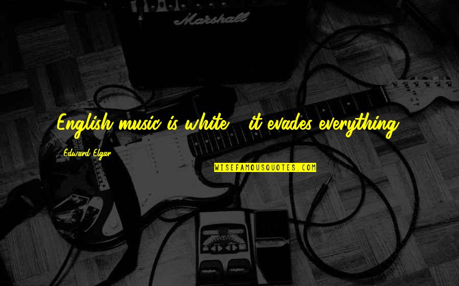 Friends Season 1 Chandler Quotes By Edward Elgar: English music is white - it evades everything.