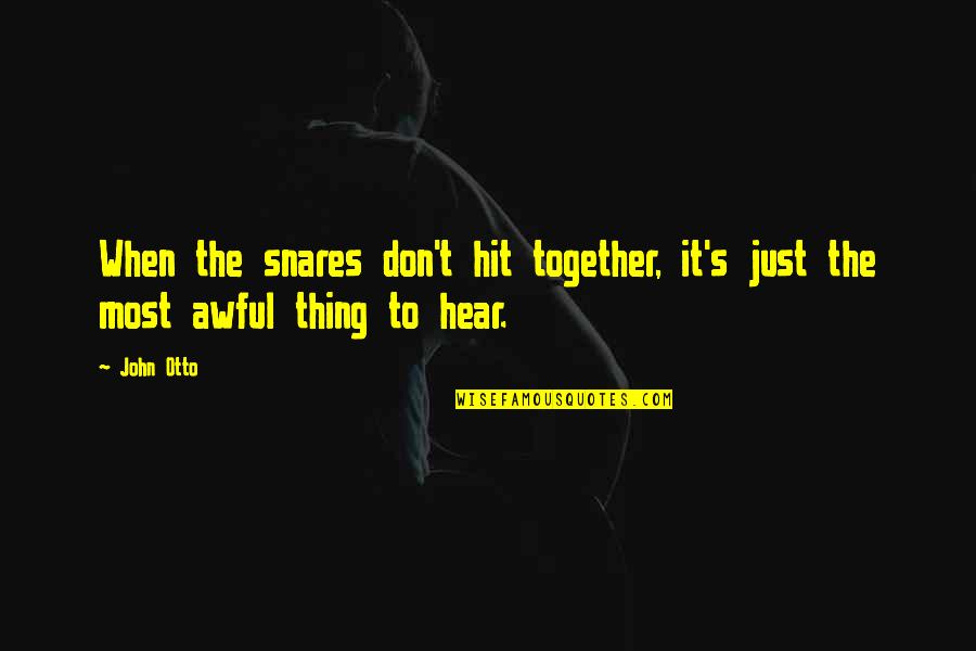Friends Season 1 Chandler Quotes By John Otto: When the snares don't hit together, it's just