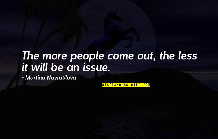 Friends Season 1 Chandler Quotes By Martina Navratilova: The more people come out, the less it