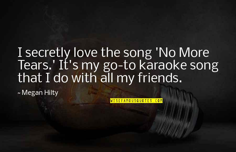 Friends Secretly In Love Quotes By Megan Hilty: I secretly love the song 'No More Tears.'