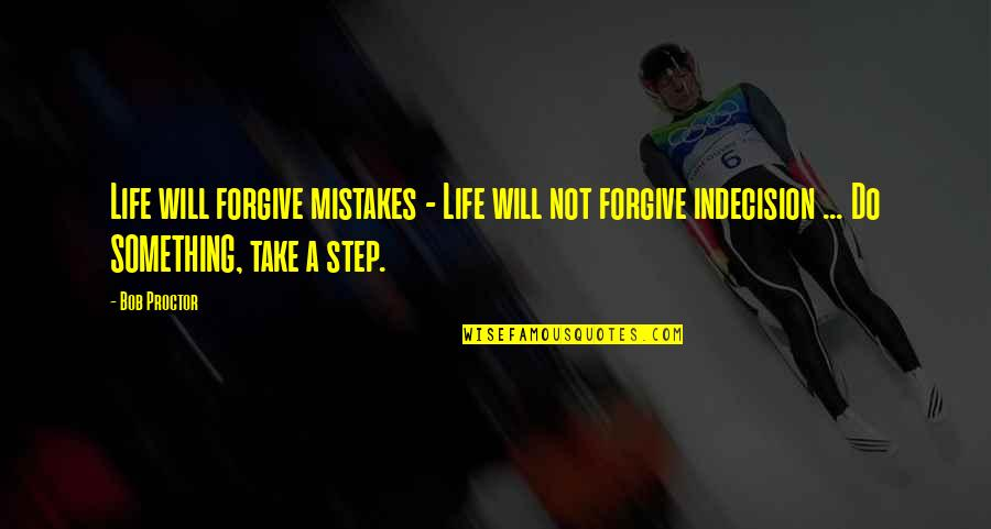 Friends Snitching Quotes By Bob Proctor: Life will forgive mistakes - Life will not