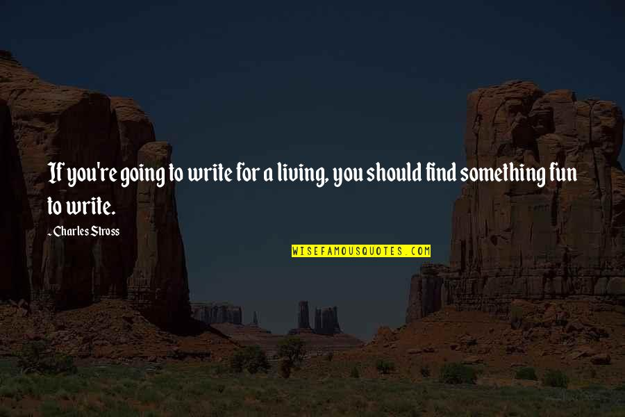 Friends Stabbing You In The Back Quotes By Charles Stross: If you're going to write for a living,