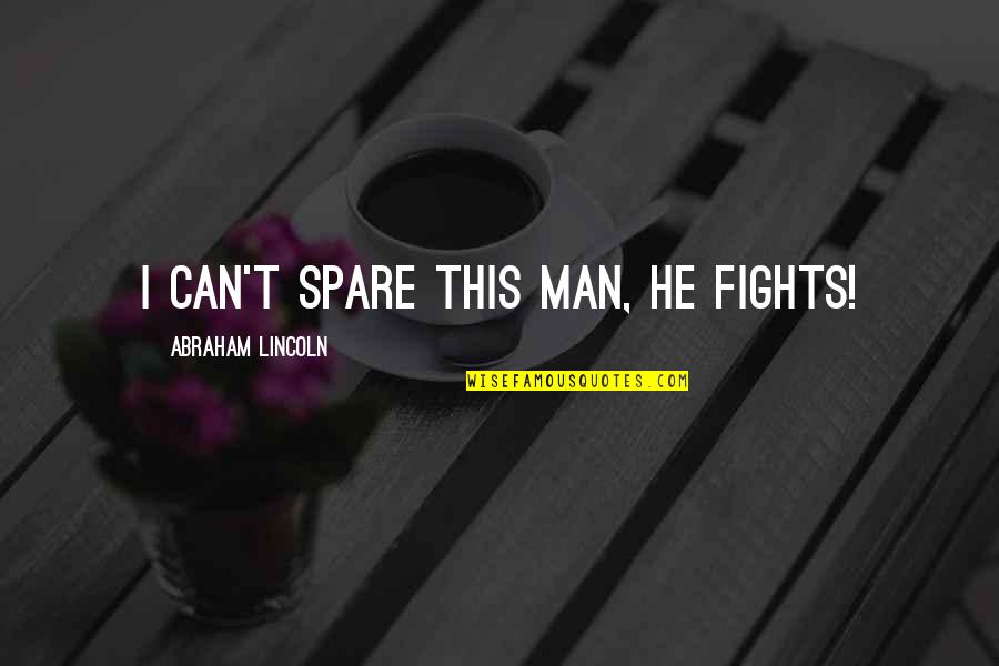 Friends Stressing You Out Quotes By Abraham Lincoln: I can't spare this man, he fights!