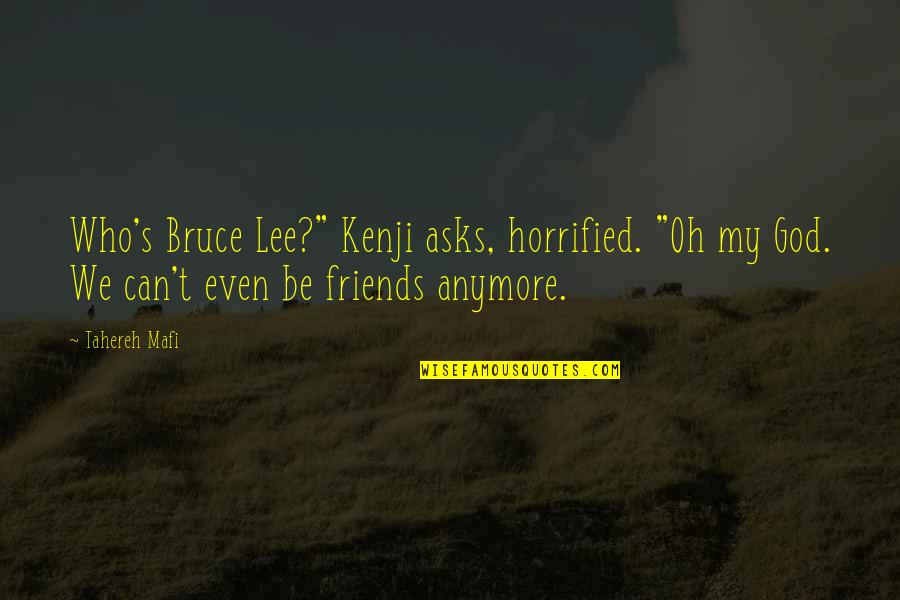 """Friends That Are Not Friends Anymore Quotes By Tahereh Mafi: Who's Bruce Lee?"""" Kenji asks, horrified. """"Oh my"""