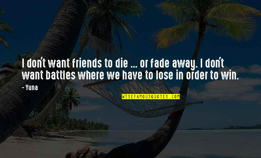 Friends That Fade Away Quotes By Yuna: I don't want friends to die ... or