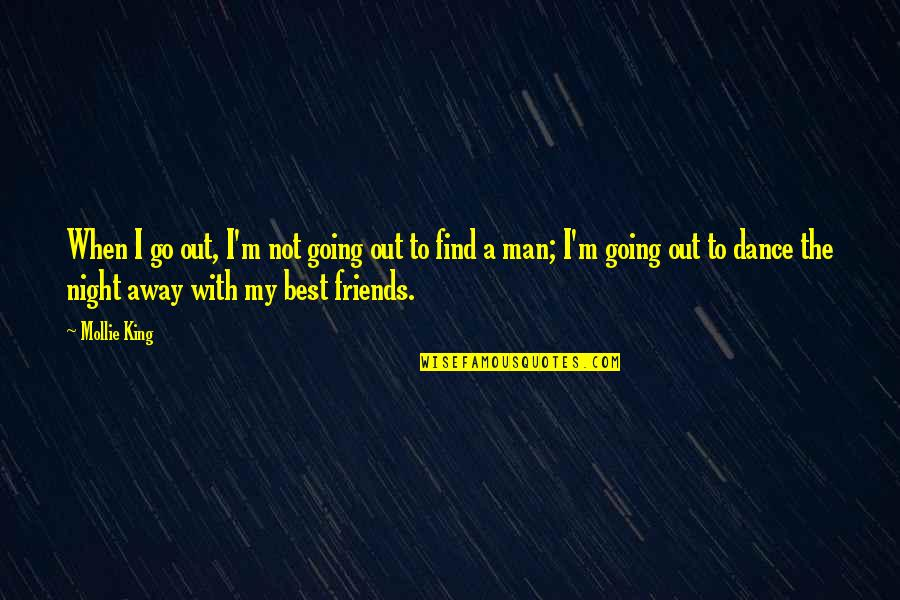 Friends That Go Away Quotes By Mollie King: When I go out, I'm not going out