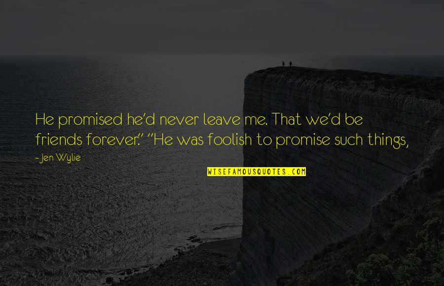 Friends That Never Leave Quotes By Jen Wylie: He promised he'd never leave me. That we'd