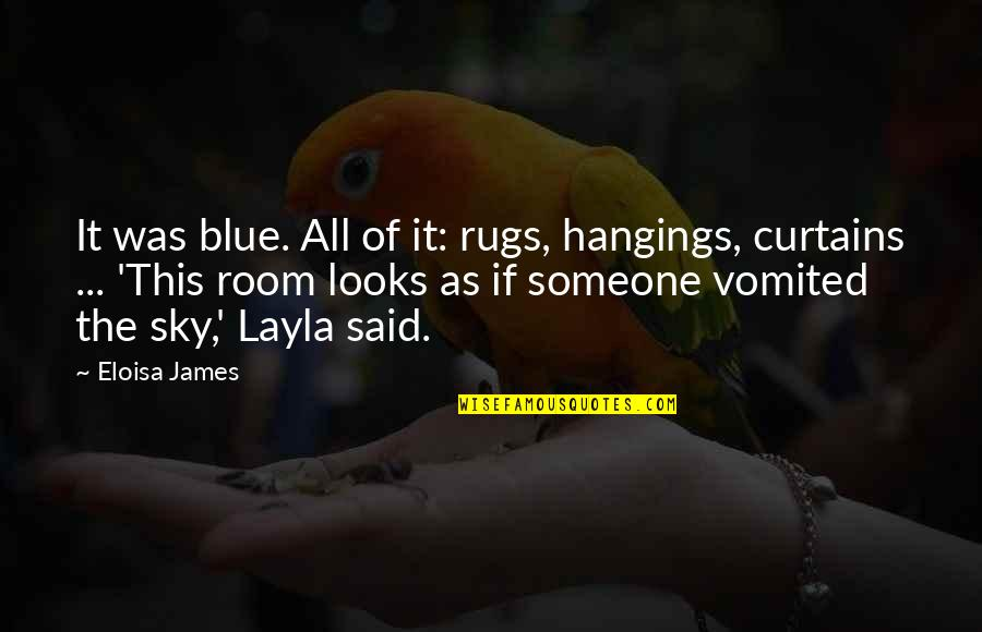Friends That Never Leave You Quotes By Eloisa James: It was blue. All of it: rugs, hangings,