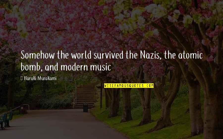 Friends That Never Leave You Quotes By Haruki Murakami: Somehow the world survived the Nazis, the atomic