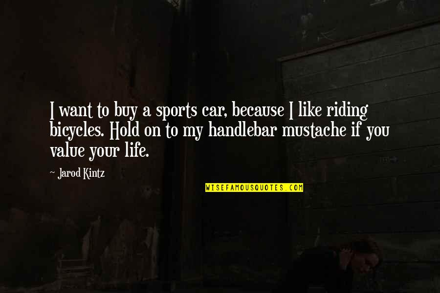 Friends That Never Leave You Quotes By Jarod Kintz: I want to buy a sports car, because