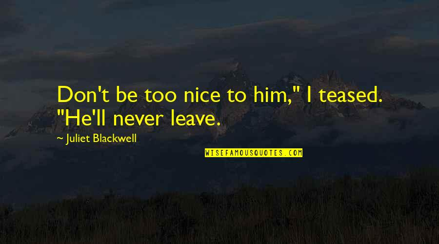 """Friends That Never Leave You Quotes By Juliet Blackwell: Don't be too nice to him,"""" I teased."""