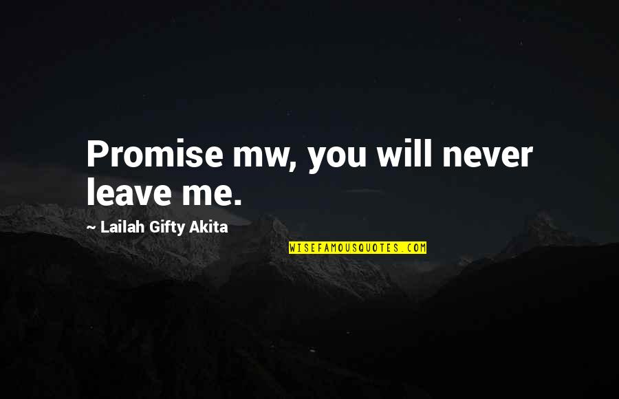 Friends That Never Leave You Quotes By Lailah Gifty Akita: Promise mw, you will never leave me.