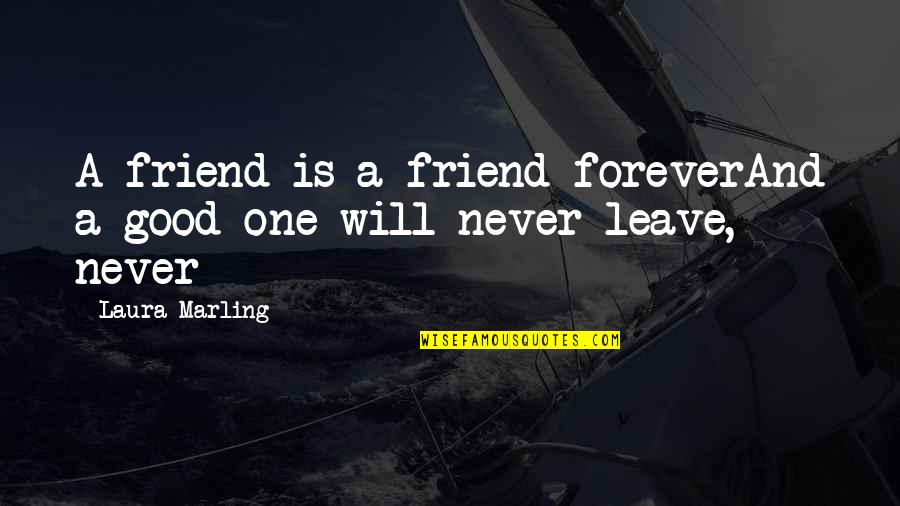 Friends That Never Leave You Quotes By Laura Marling: A friend is a friend foreverAnd a good