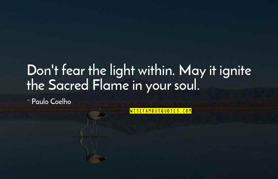 Friends That Never Leave You Quotes By Paulo Coelho: Don't fear the light within. May it ignite