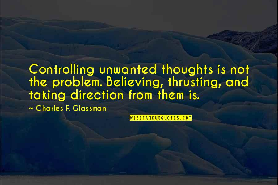 Friends That Treat You Badly Quotes By Charles F. Glassman: Controlling unwanted thoughts is not the problem. Believing,