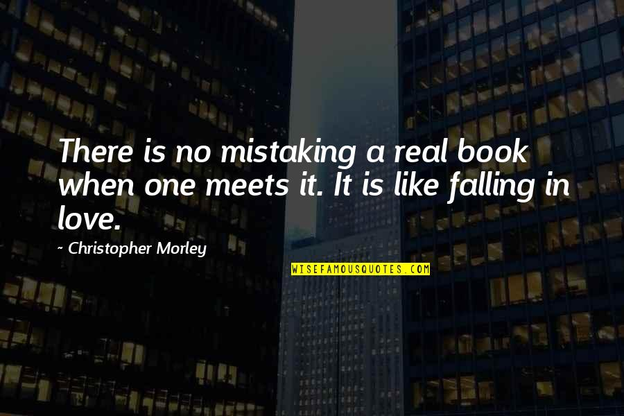 Friends That Treat You Badly Quotes By Christopher Morley: There is no mistaking a real book when