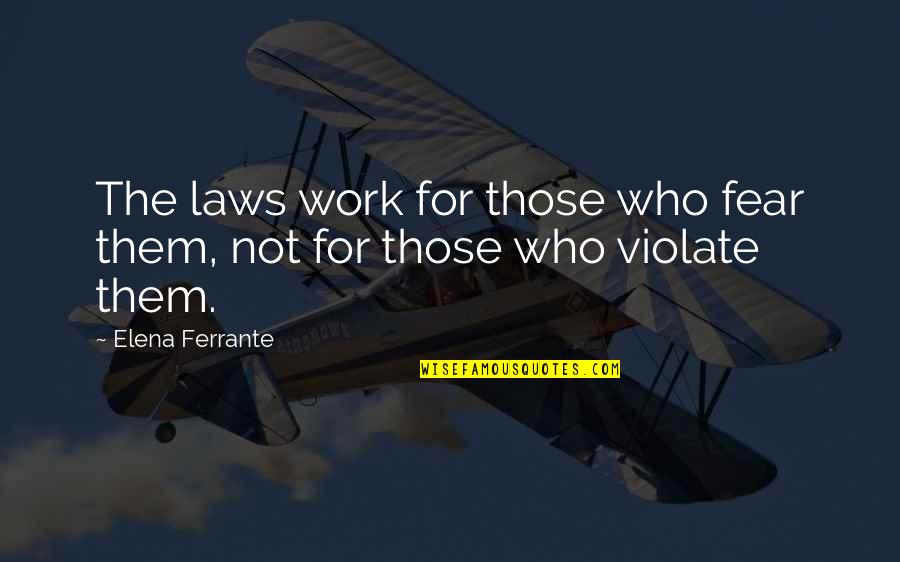 Friends That Treat You Badly Quotes By Elena Ferrante: The laws work for those who fear them,