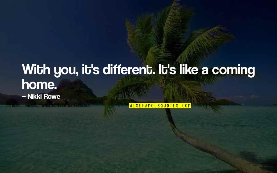 Friends That Treat You Badly Quotes By Nikki Rowe: With you, it's different. It's like a coming