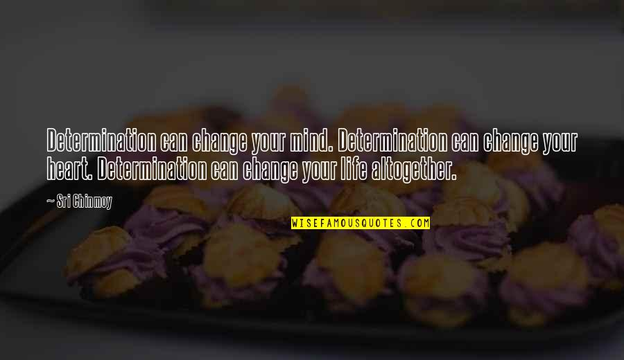 Friends That Treat You Badly Quotes By Sri Chinmoy: Determination can change your mind. Determination can change