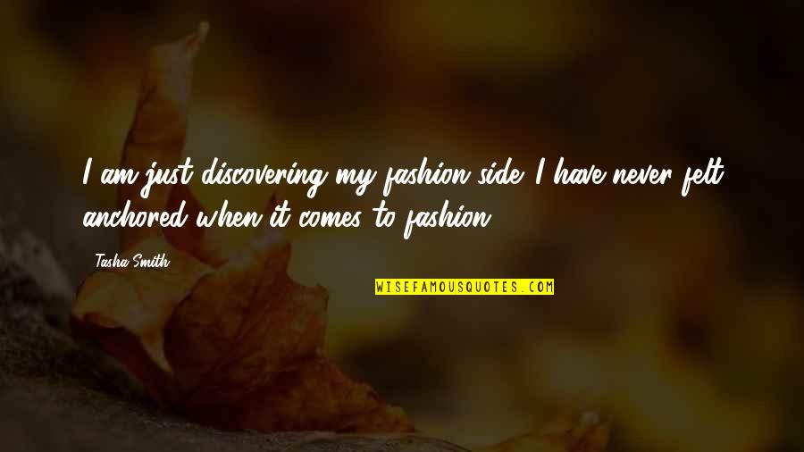 Friends That Treat You Badly Quotes By Tasha Smith: I am just discovering my fashion side. I